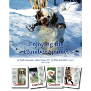 book: Enjoying the Clumber Spaniel: the Best from magazine Clumbers issues 122 – 125 (2011-2012) and even more! edited by Jan Irving (2012)