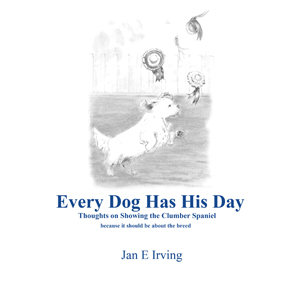 book: Every Dog Has His Day Thoughts on Showing the Clumber Spaniel